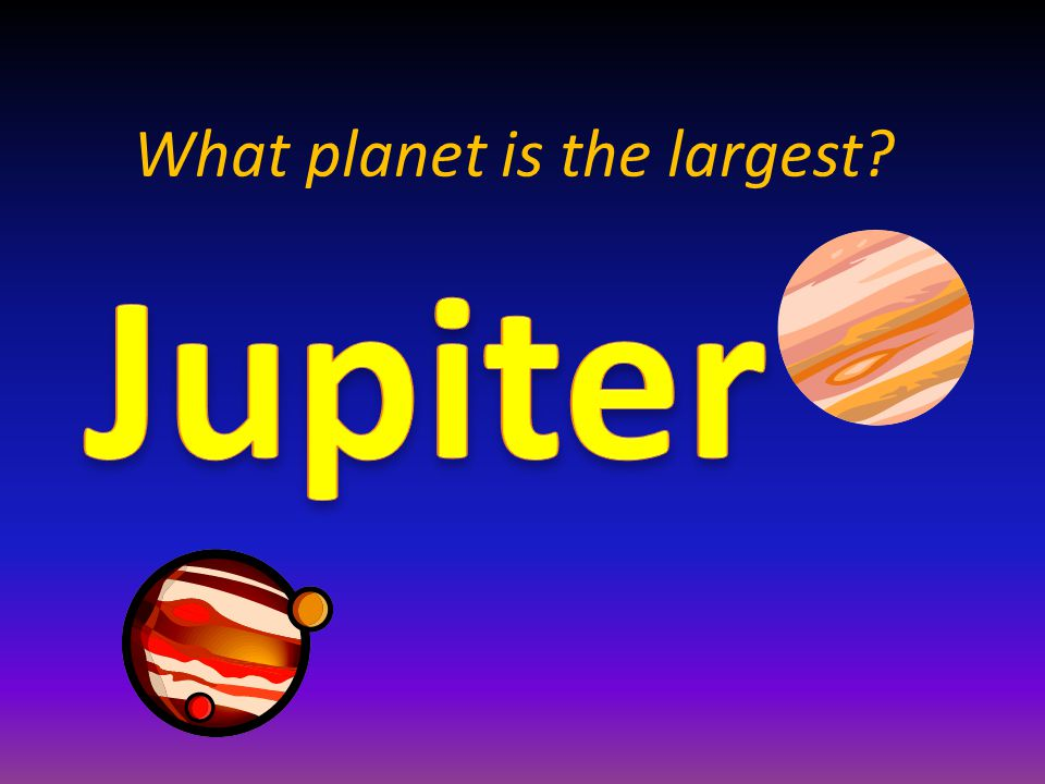 What planet is the largest