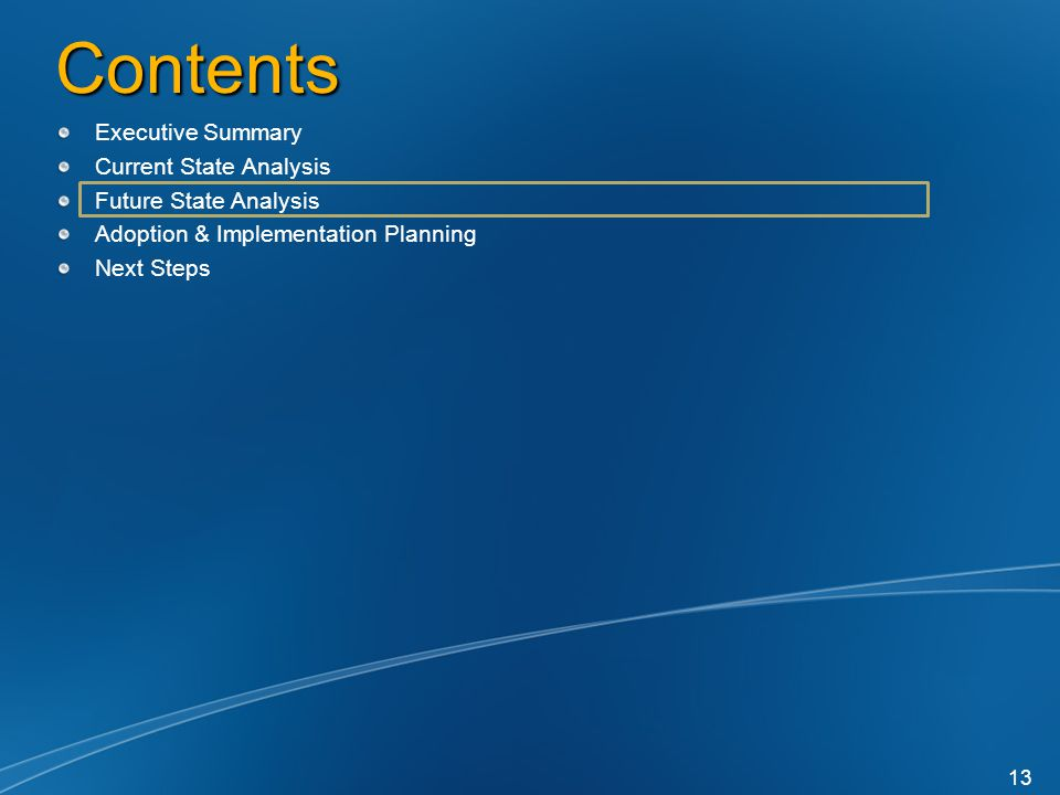 Contents Executive Summary Current State Analysis Future State Analysis Adoption & Implementation Planning Next Steps 13
