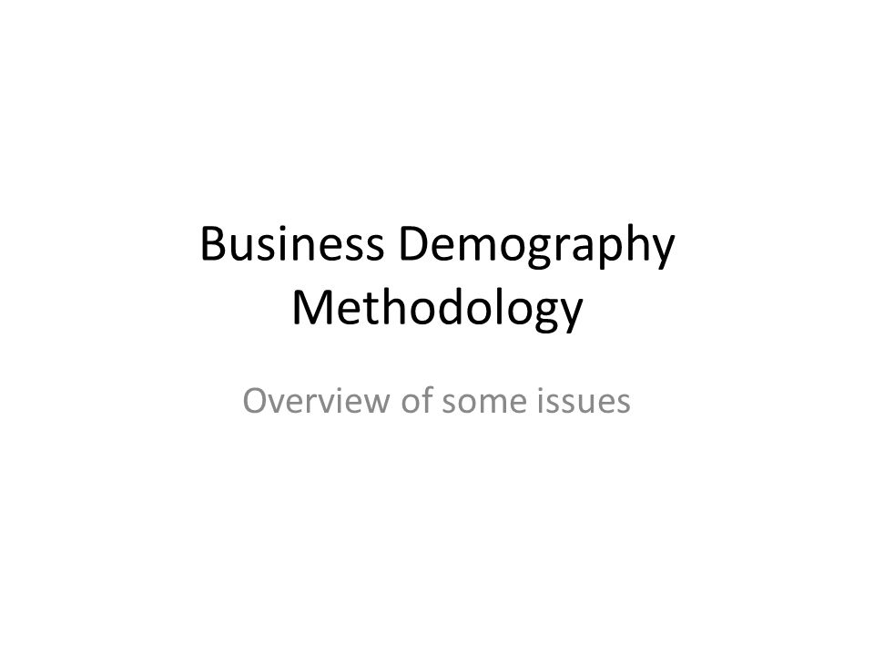 Business Demography Methodology Overview of some issues