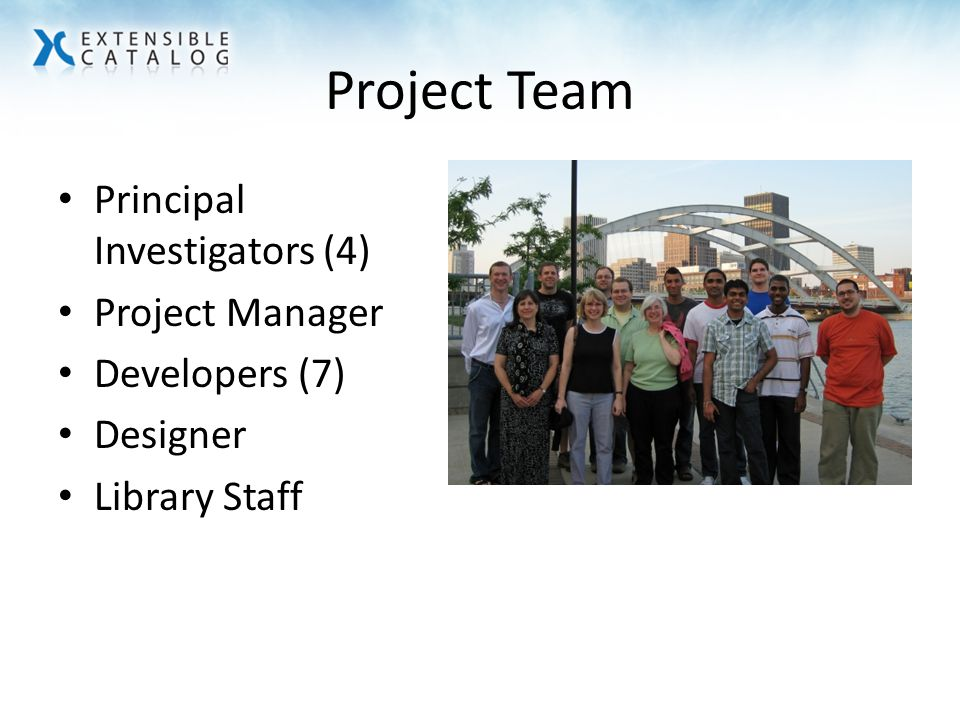 Project Team Principal Investigators (4) Project Manager Developers (7) Designer Library Staff