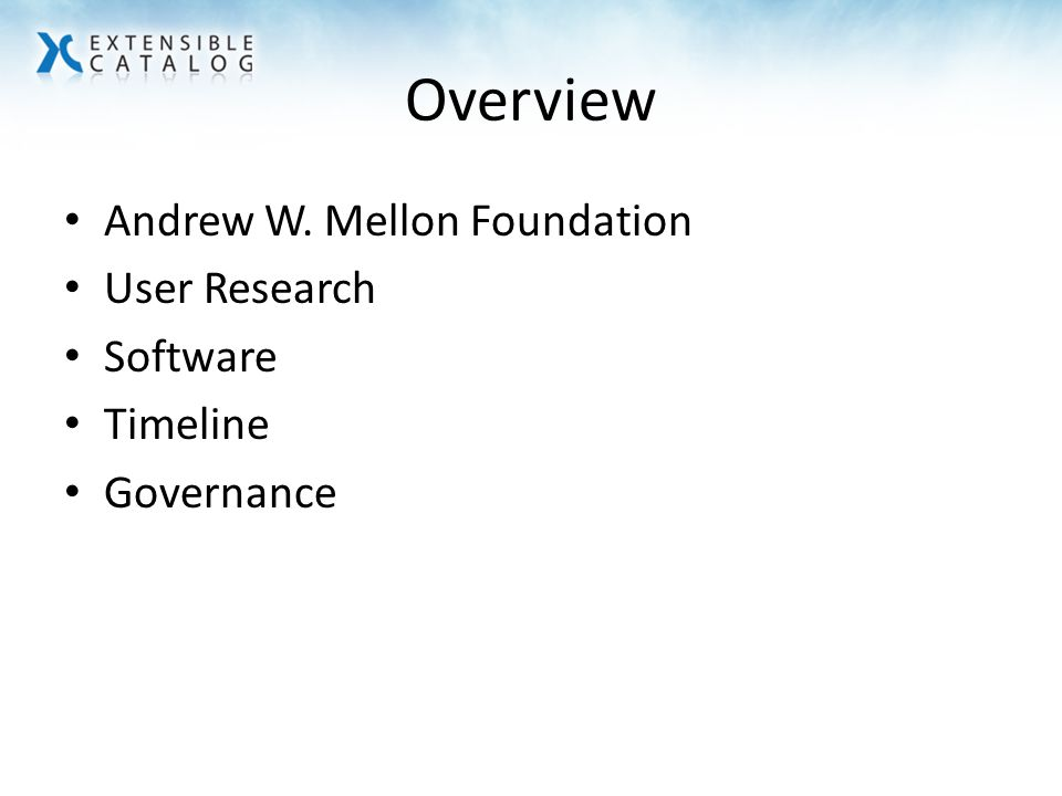 Overview Andrew W. Mellon Foundation User Research Software Timeline Governance
