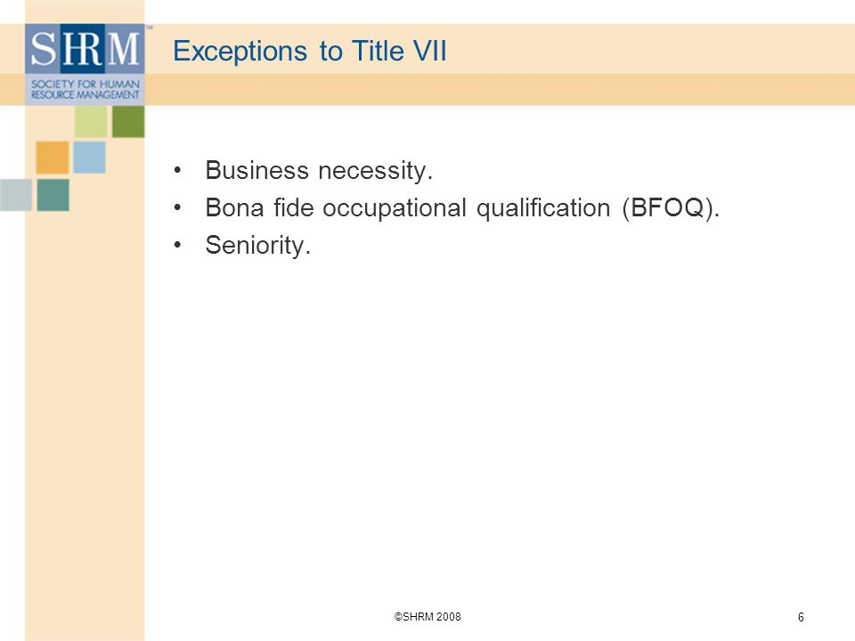 ©SHRM Exceptions to Title VII Business necessity.