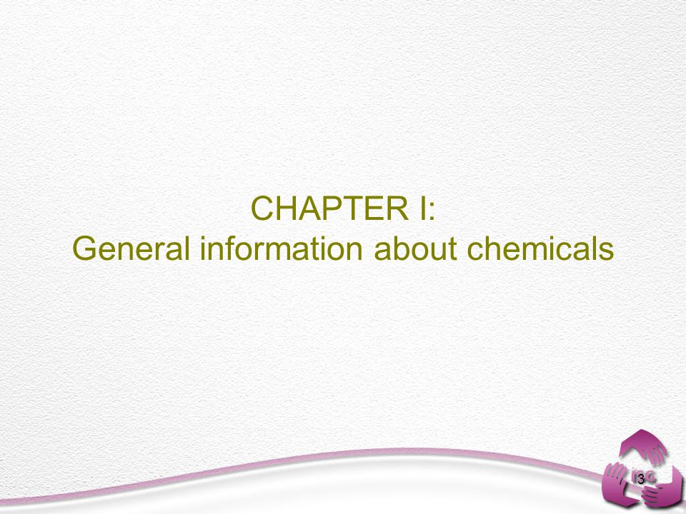 3 CHAPTER I: General information about chemicals