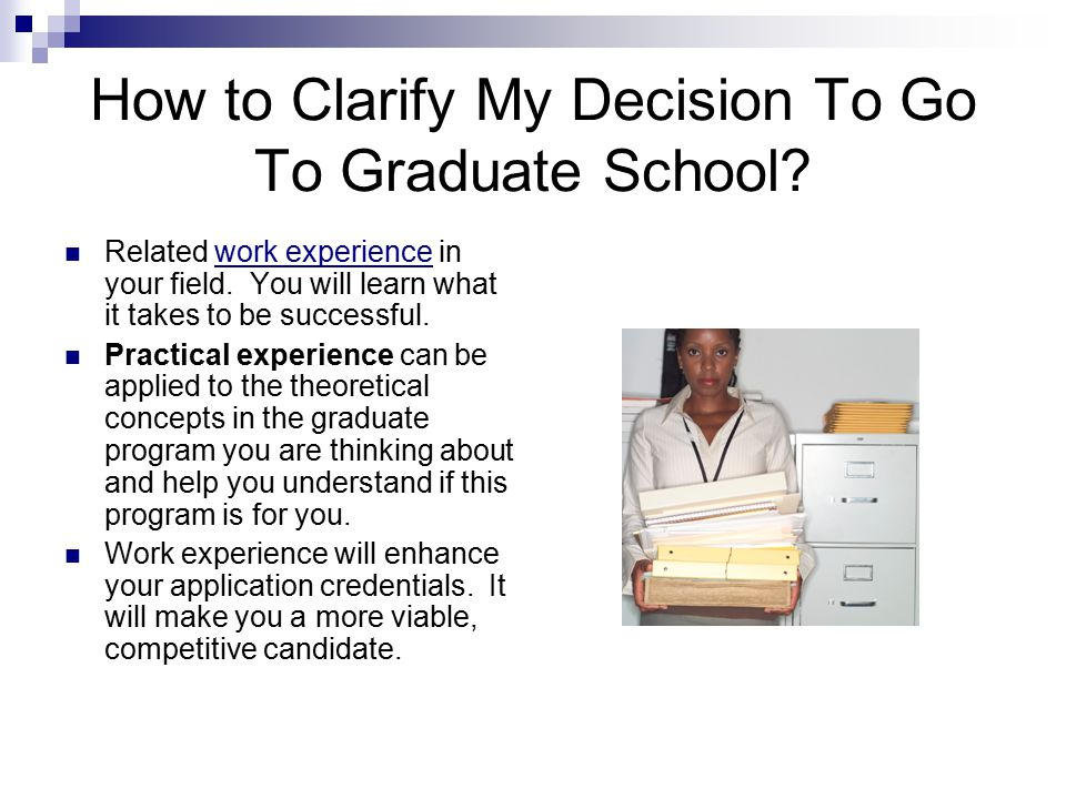 How to Clarify My Decision To Go To Graduate School.