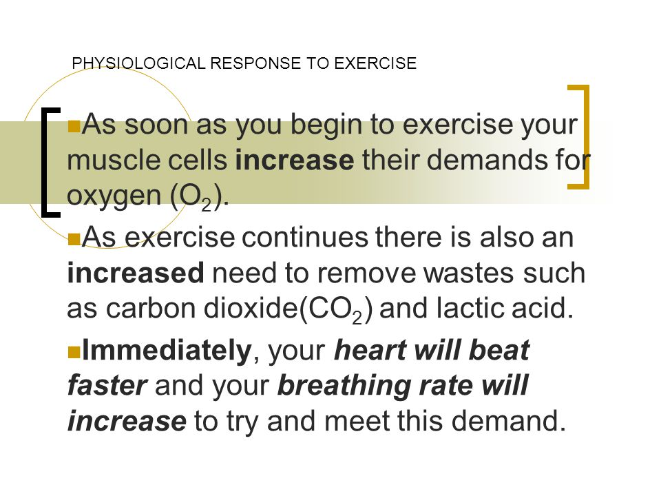 As soon as you begin to exercise your muscle cells increase their demands for oxygen (O 2 ).