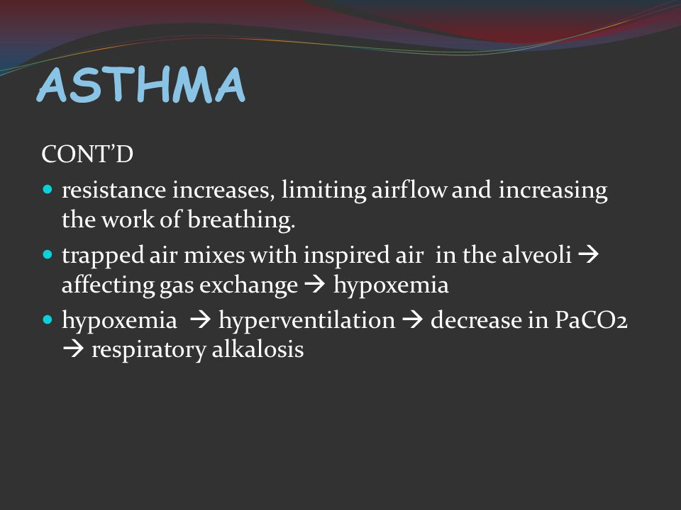 ASTHMA CONT'D resistance increases, limiting airflow and increasing the work of breathing.
