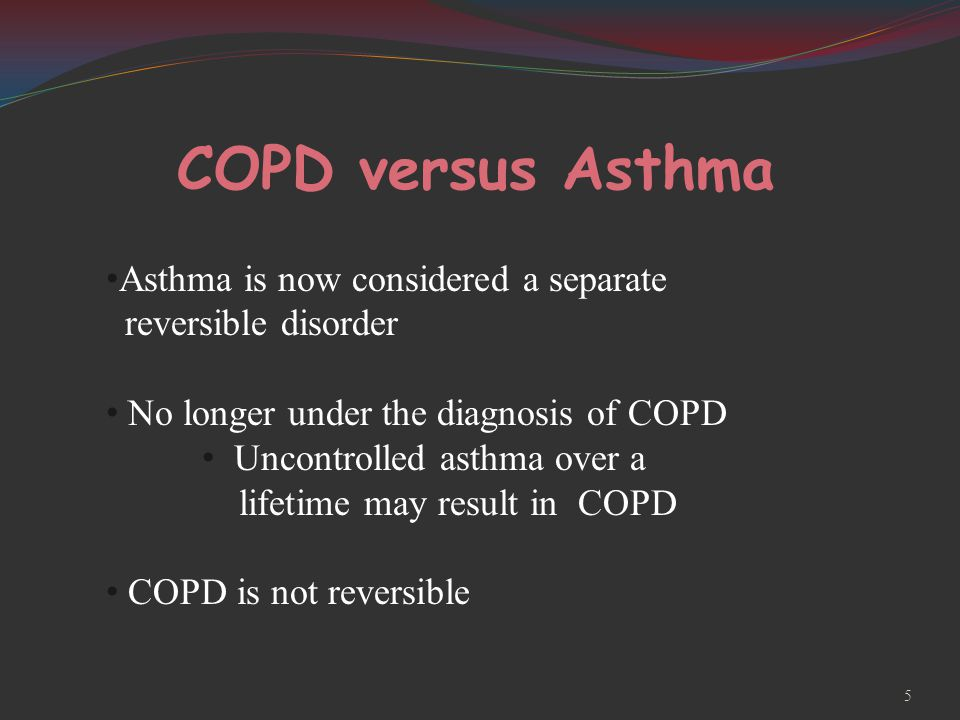 COPD versus Asthma Asthma is now considered a separate reversible disorder No longer under the diagnosis of COPD Uncontrolled asthma over a lifetime may result in COPD COPD is not reversible 5