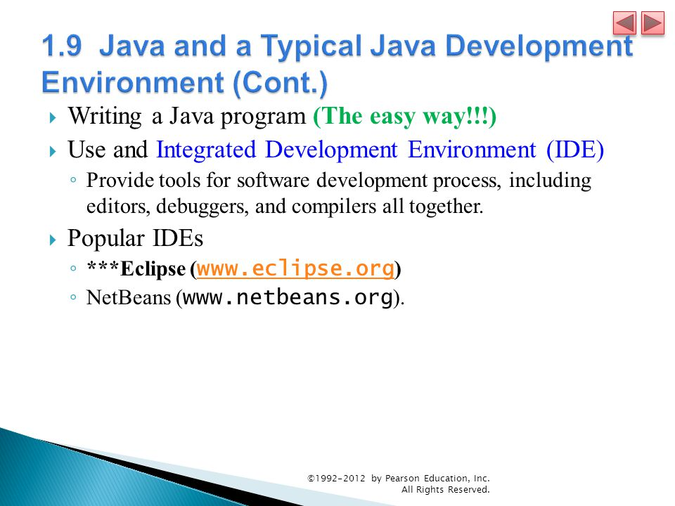  Writing a Java program (The easy way!!!)  Use and Integrated Development Environment (IDE) ◦ Provide tools for software development process, including editors, debuggers, and compilers all together.