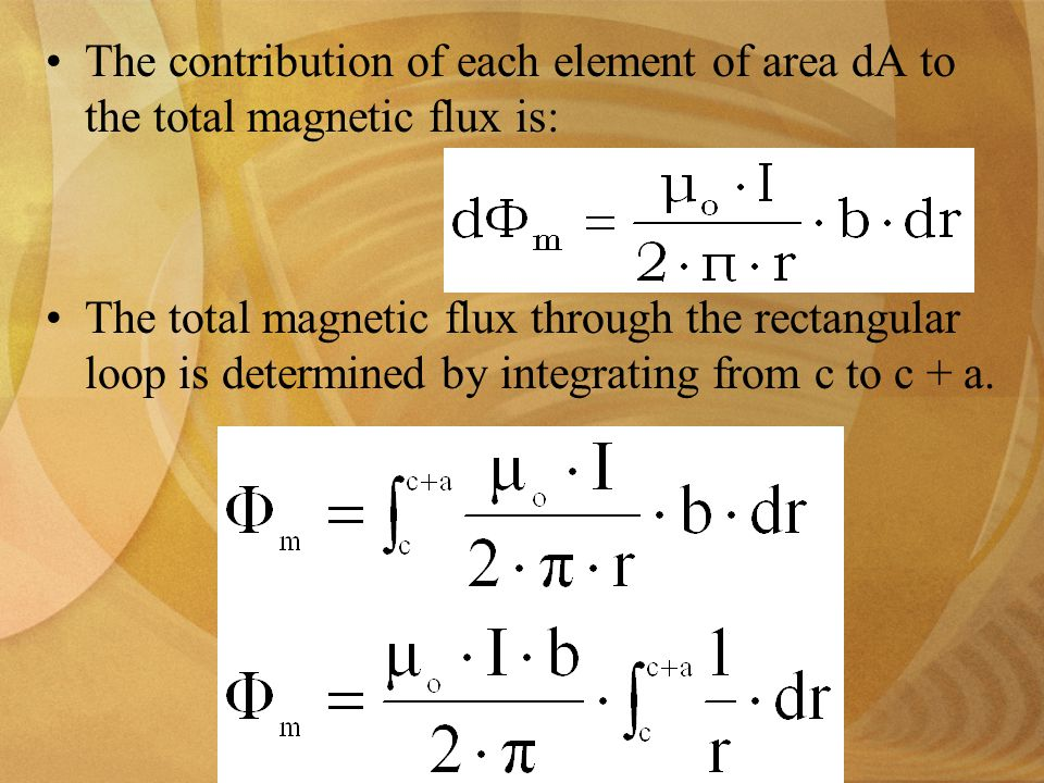 The contribution of each element of area dA to the total magnetic flux is: The total magnetic flux through the rectangular loop is determined by integrating from c to c + a.