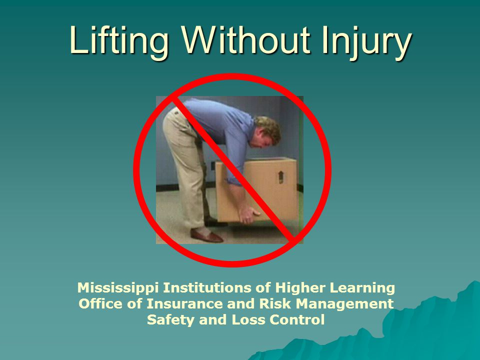 Lifting Without Injury Mississippi Institutions of Higher Learning Office of Insurance and Risk Management Safety and Loss Control