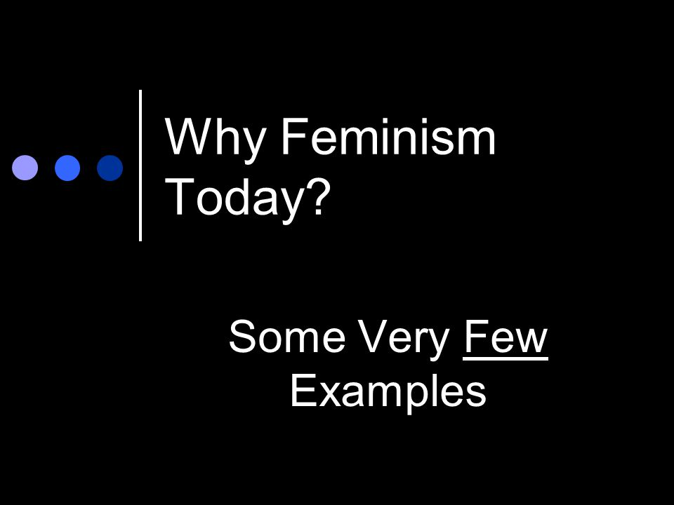 Why Feminism Today Some Very Few Examples