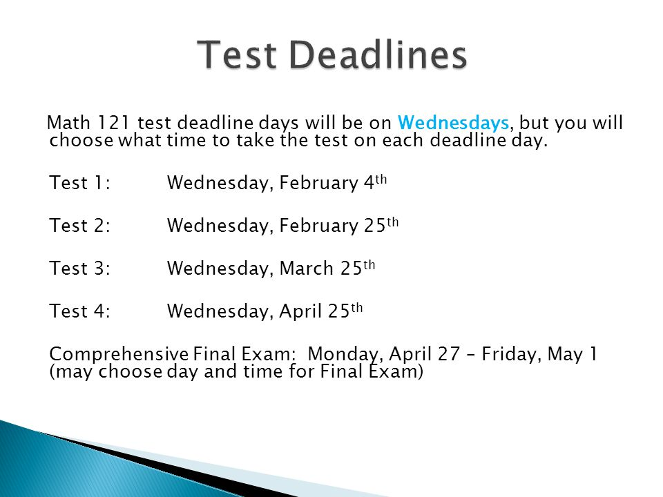 Math 121 test deadline days will be on Wednesdays, but you will choose what time to take the test on each deadline day.