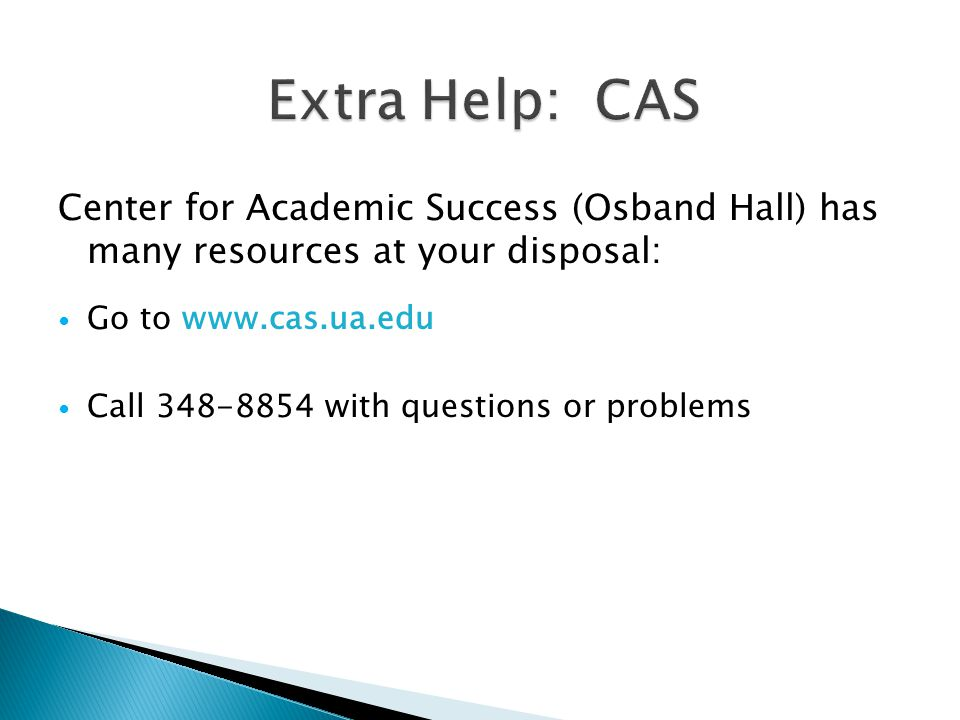 Center for Academic Success (Osband Hall) has many resources at your disposal: Go to   Call with questions or problems