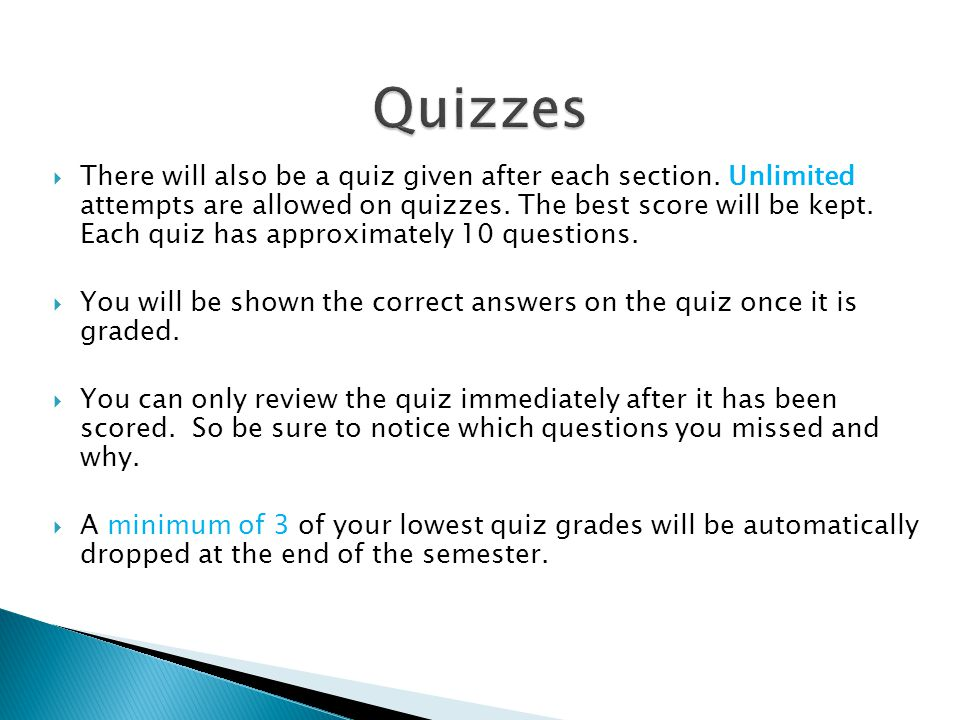 Quizzes  There will also be a quiz given after each section.