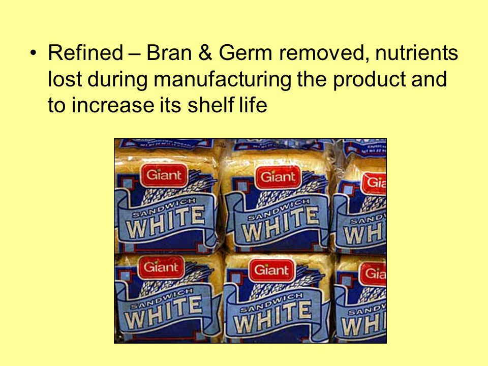 Refined – Bran & Germ removed, nutrients lost during manufacturing the product and to increase its shelf life