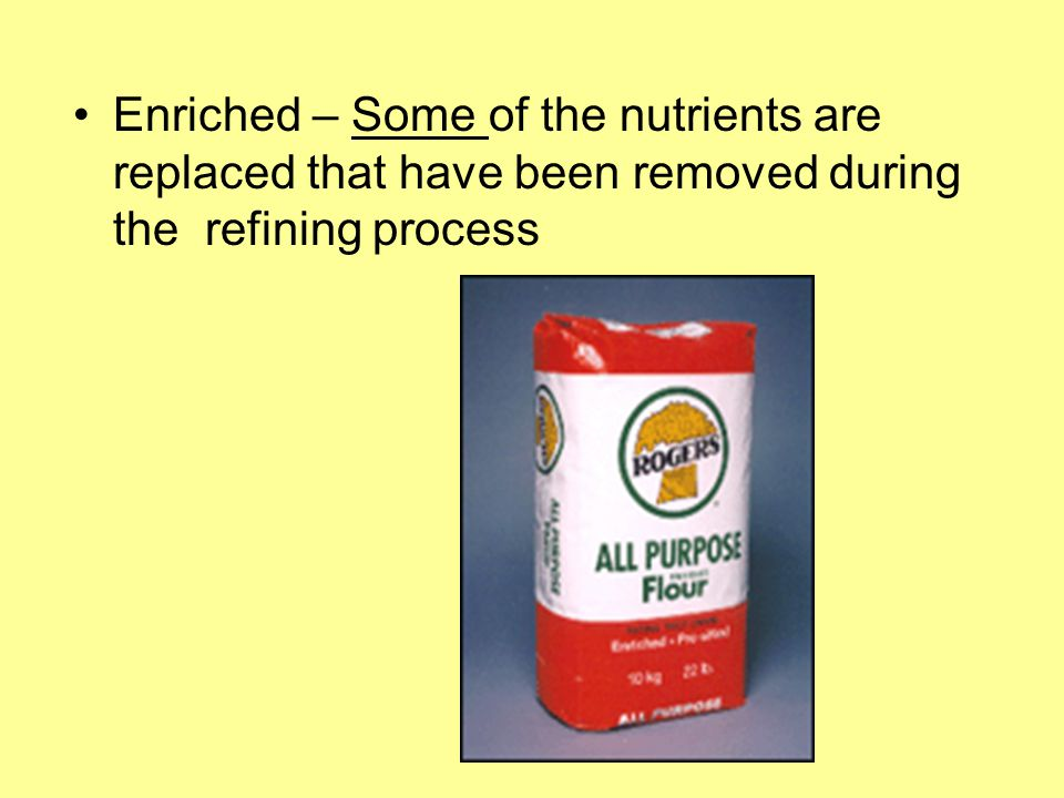 Enriched – Some of the nutrients are replaced that have been removed during the refining process