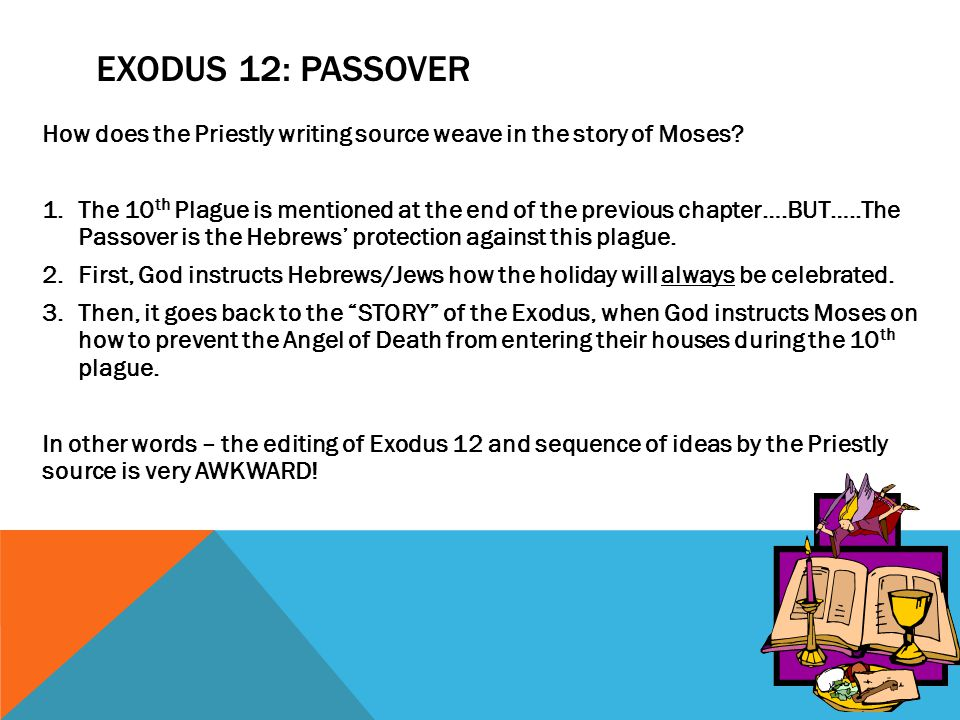 a story of the passover in the book of exodus Shortly after i started to question my belief in god, i remember talking to my rabbi about passover and the exodus from egypt my rabbi knew that i was starting to doubt the supernatural and ridiculous aspects of the story.