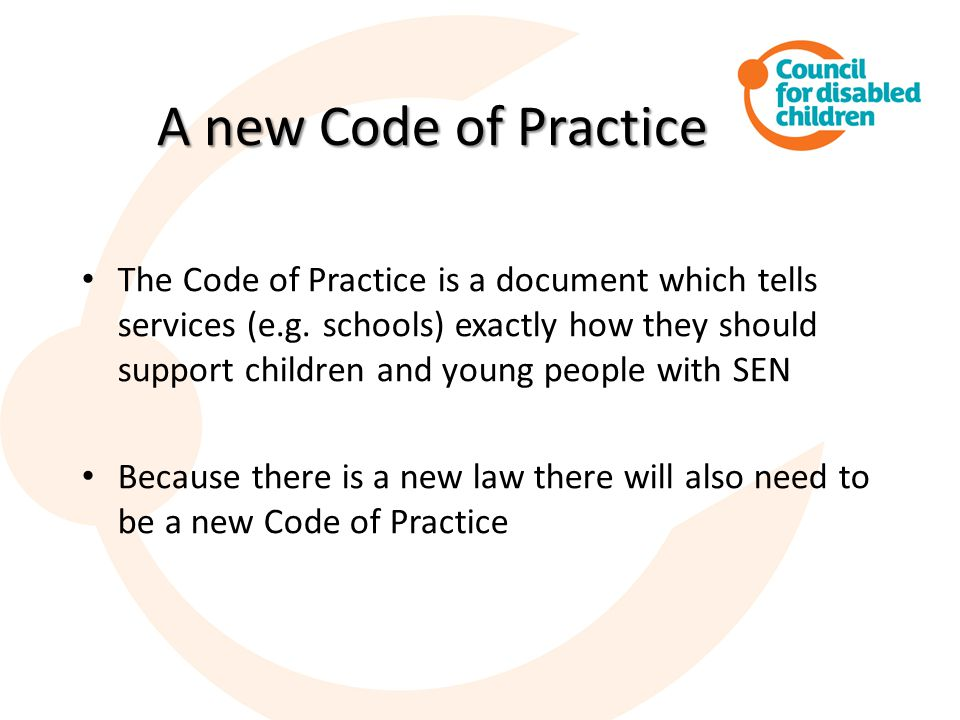 A new Code of Practice The Code of Practice is a document which tells services (e.g.