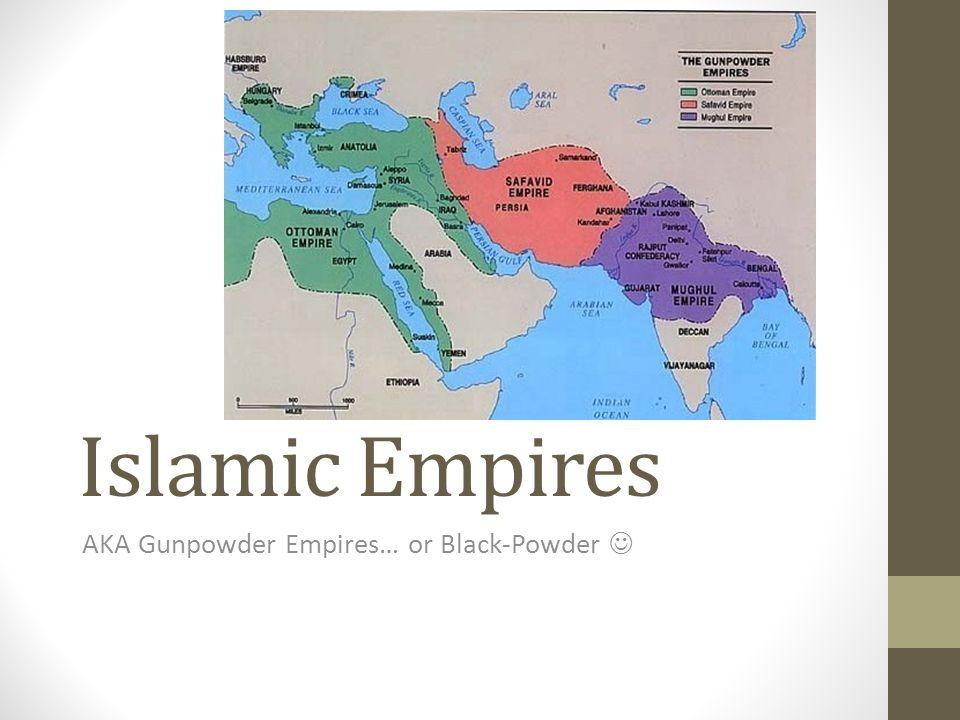 Islamic empires aka gunpowder empires or black powder ppt download 1 islamic empires aka gunpowder empires or black powder gumiabroncs Gallery