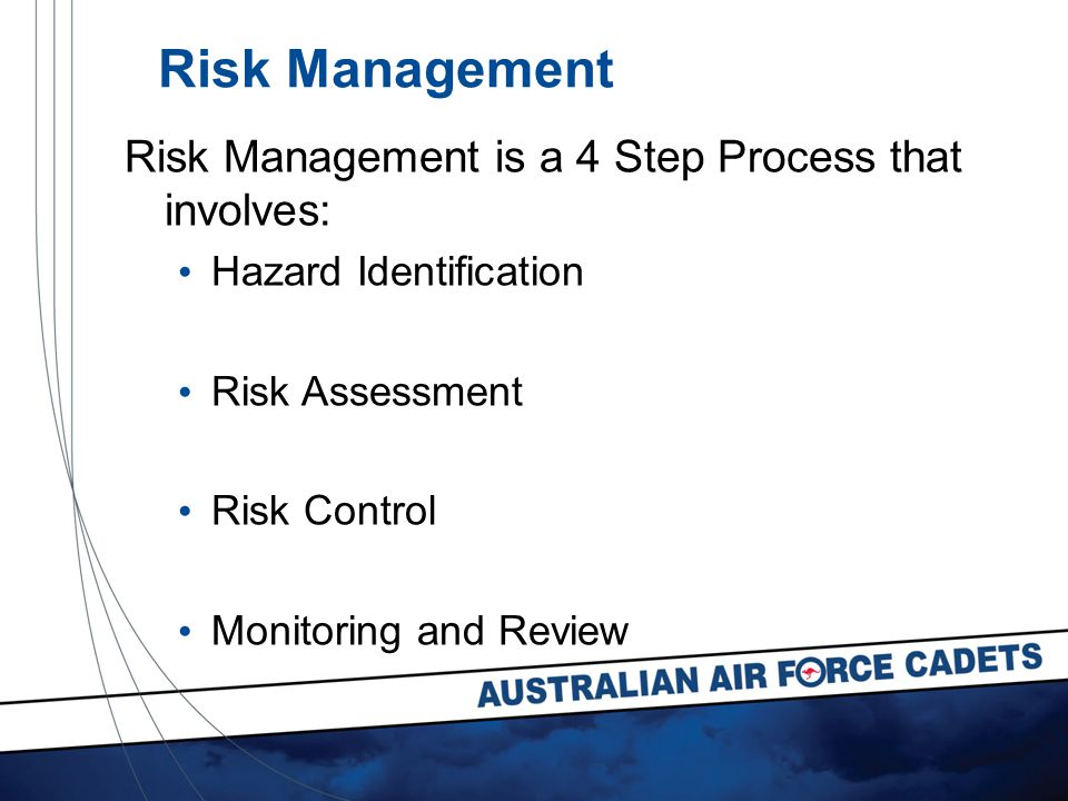 Risk Management Risk Management is a 4 Step Process that involves: Hazard Identification Risk Assessment Risk Control Monitoring and Review