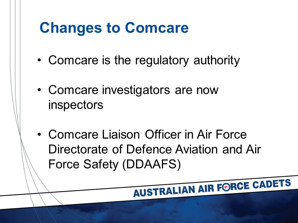 Comcare is the regulatory authority Comcare investigators are now inspectors Comcare Liaison Officer in Air Force Directorate of Defence Aviation and Air Force Safety (DDAAFS) Changes to Comcare