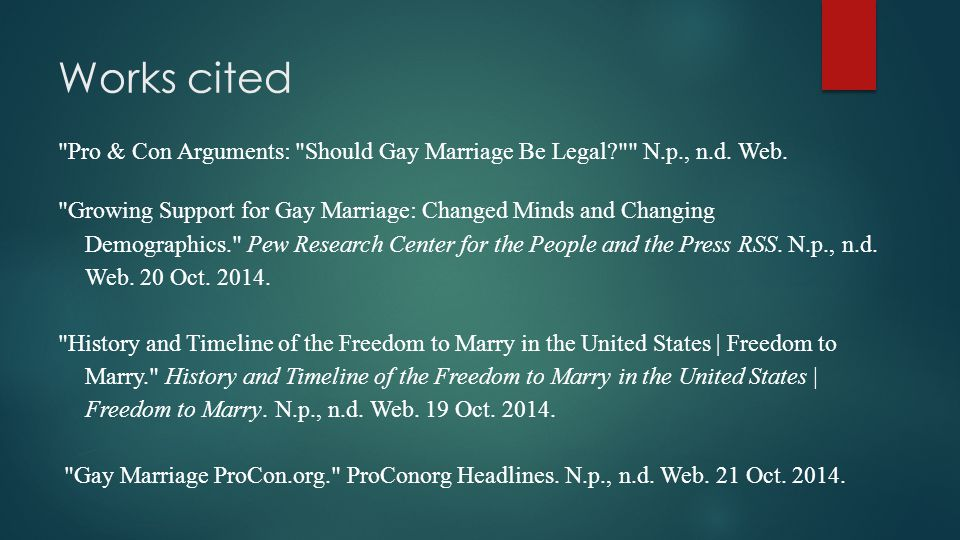 Works cited Pro & Con Arguments: Should Gay Marriage Be Legal N.p., n.d.