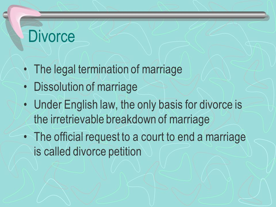 Divorce The Legal Termination Of Marriage Dissolution Of Marriage
