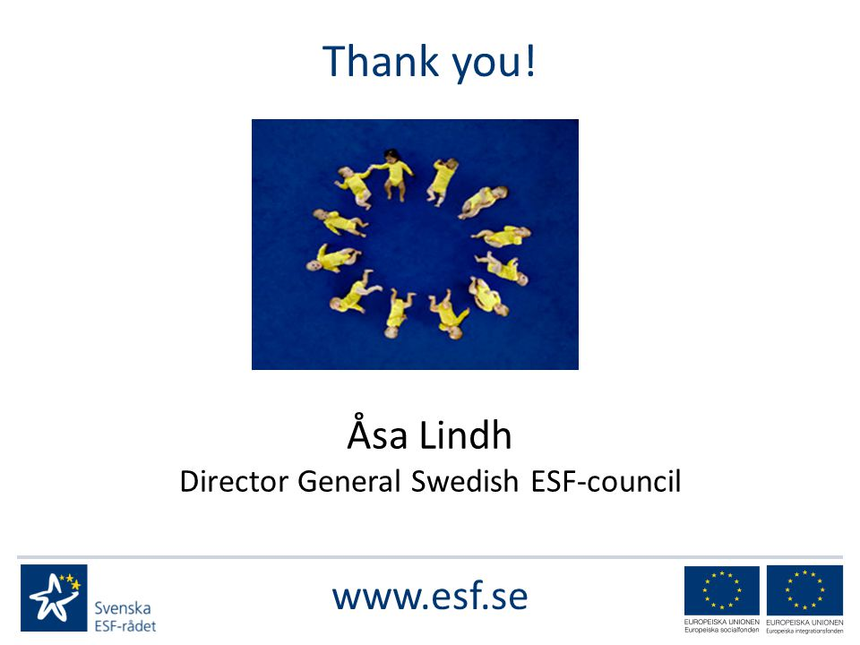 Thank you! Åsa Lindh Director General Swedish ESF-council