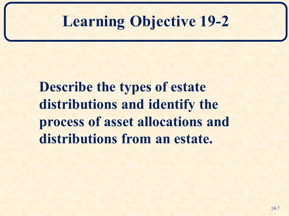 Learning Objective 19-2 Describe the types of estate distributions and identify the process of asset allocations and distributions from an estate.