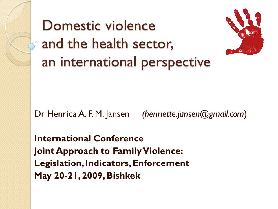 Domestic violence and the health sector, an international perspective Dr Henrica A.