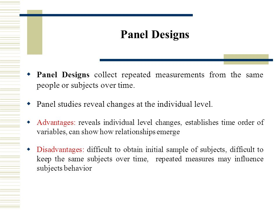 Panel Designs  Panel Designs collect repeated measurements from the same people or subjects over time.