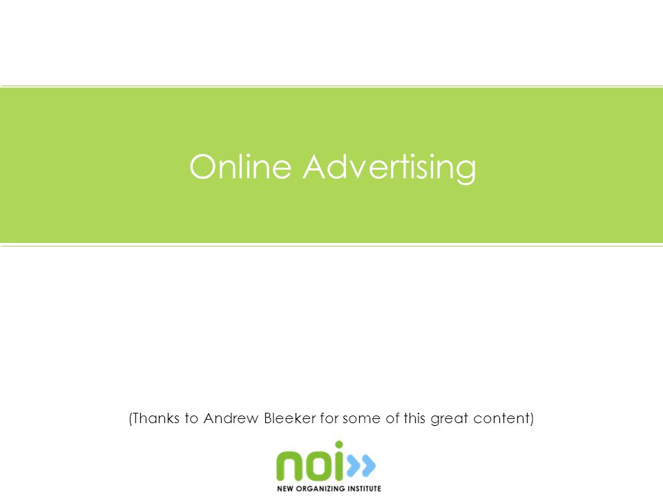 (Thanks to Andrew Bleeker for some of this great content) Online Advertising