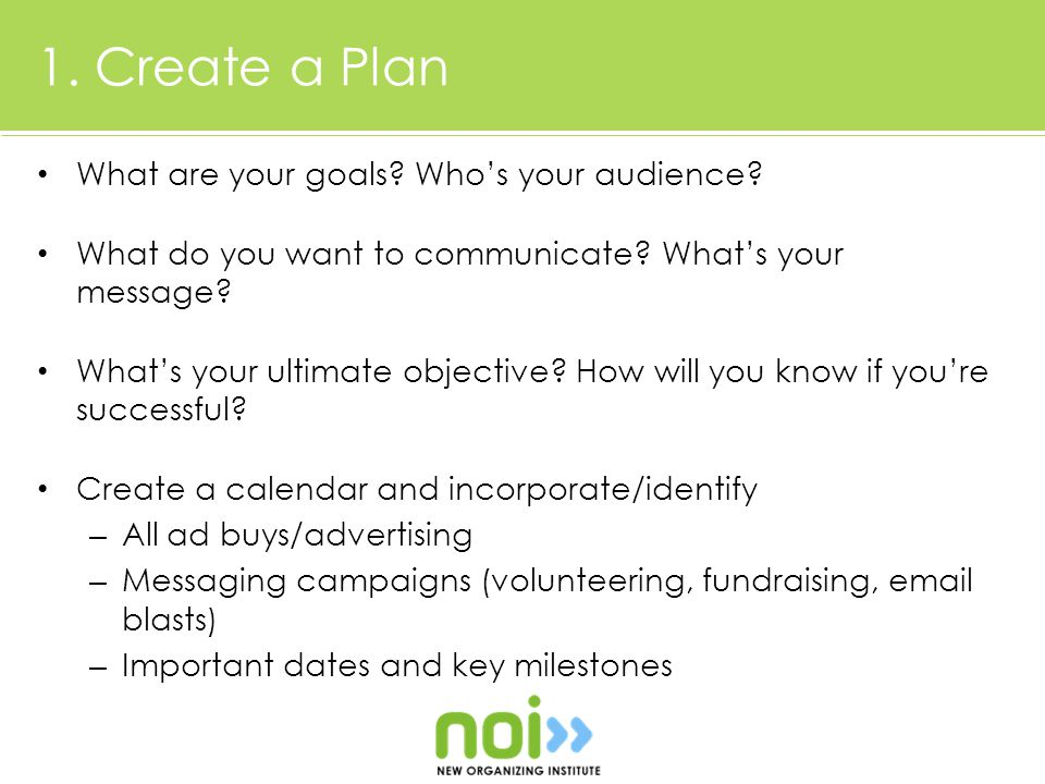 1. Create a Plan What are your goals. Who's your audience.