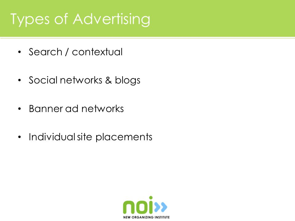 Types of Advertising Search / contextual Social networks & blogs Banner ad networks Individual site placements