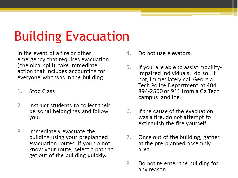 Building Evacuation In the event of a fire or other emergency that requires evacuation (chemical spill), take immediate action that includes accounting for everyone who was in the building.