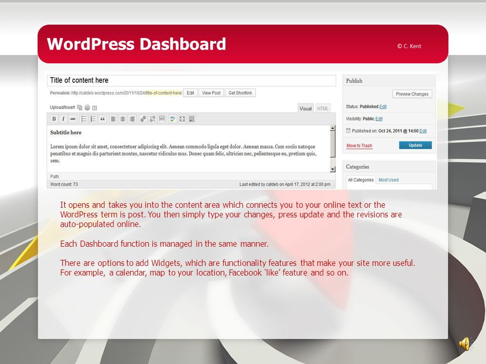 WordPress Dashboard To manage both WordPress.com and WordPress.org sites, you would log into the DASHBOARD, or control panel as shown above.