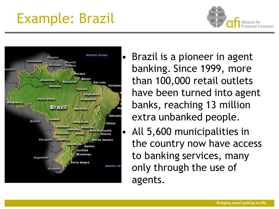 Example: Brazil Brazil is a pioneer in agent banking.