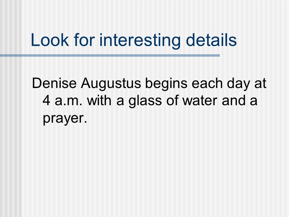 Look for interesting details Denise Augustus begins each day at 4 a.m.