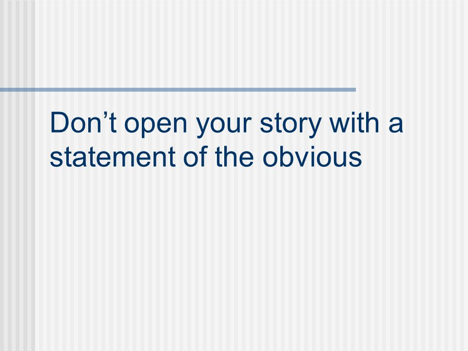 Don't open your story with a statement of the obvious