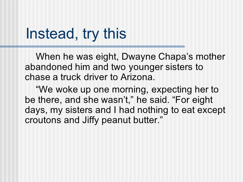 Instead, try this When he was eight, Dwayne Chapa's mother abandoned him and two younger sisters to chase a truck driver to Arizona.