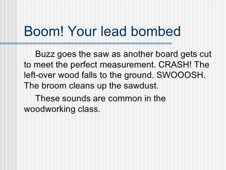 Boom. Your lead bombed Buzz goes the saw as another board gets cut to meet the perfect measurement.