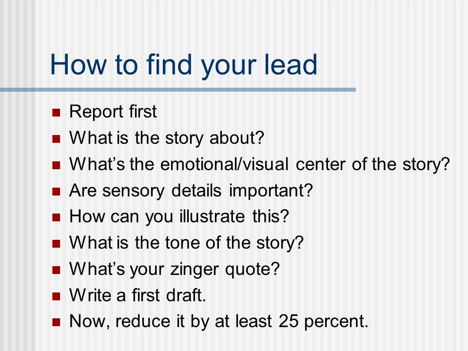 How to find your lead Report first What is the story about.
