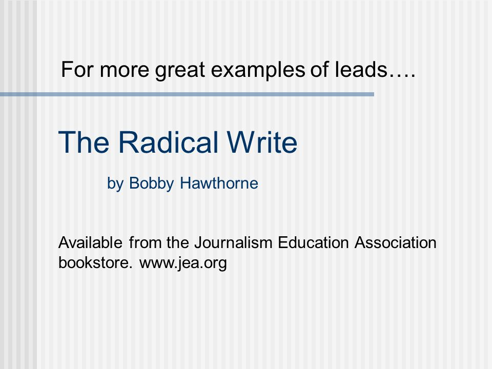 The Radical Write by Bobby Hawthorne For more great examples of leads….