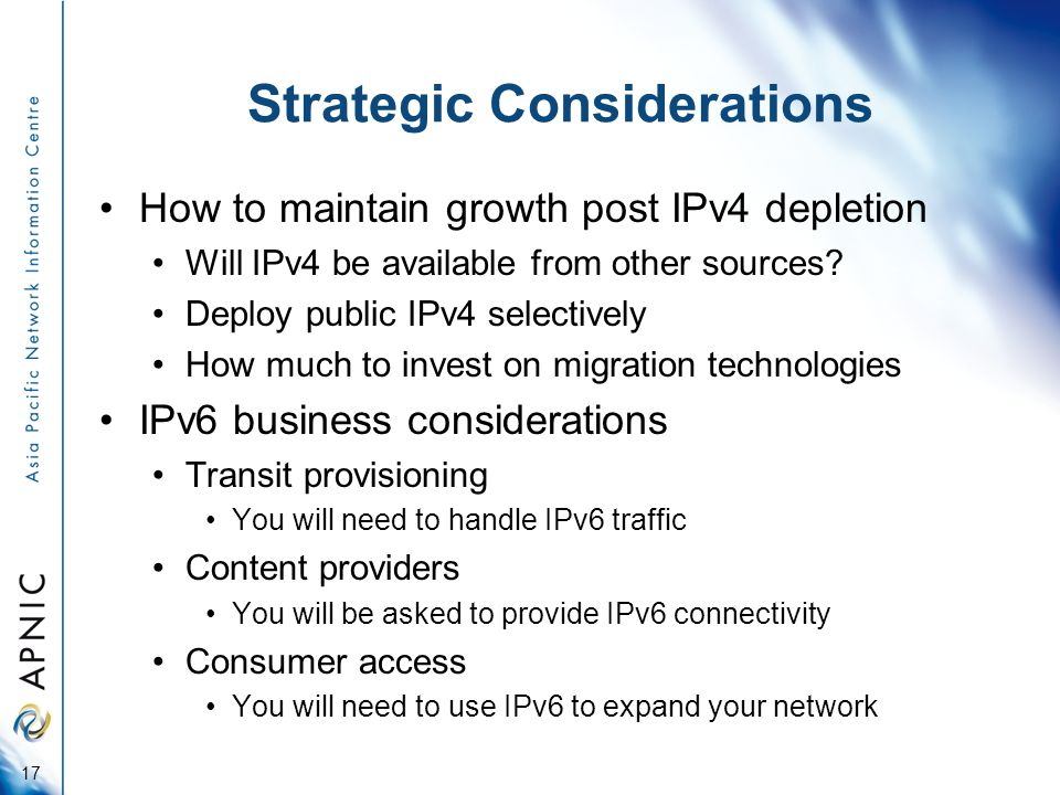Strategic Considerations How to maintain growth post IPv4 depletion Will IPv4 be available from other sources.