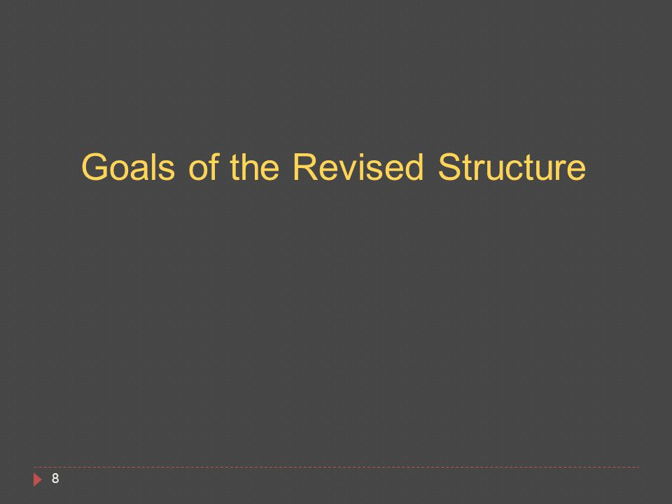 8 Goals of the Revised Structure