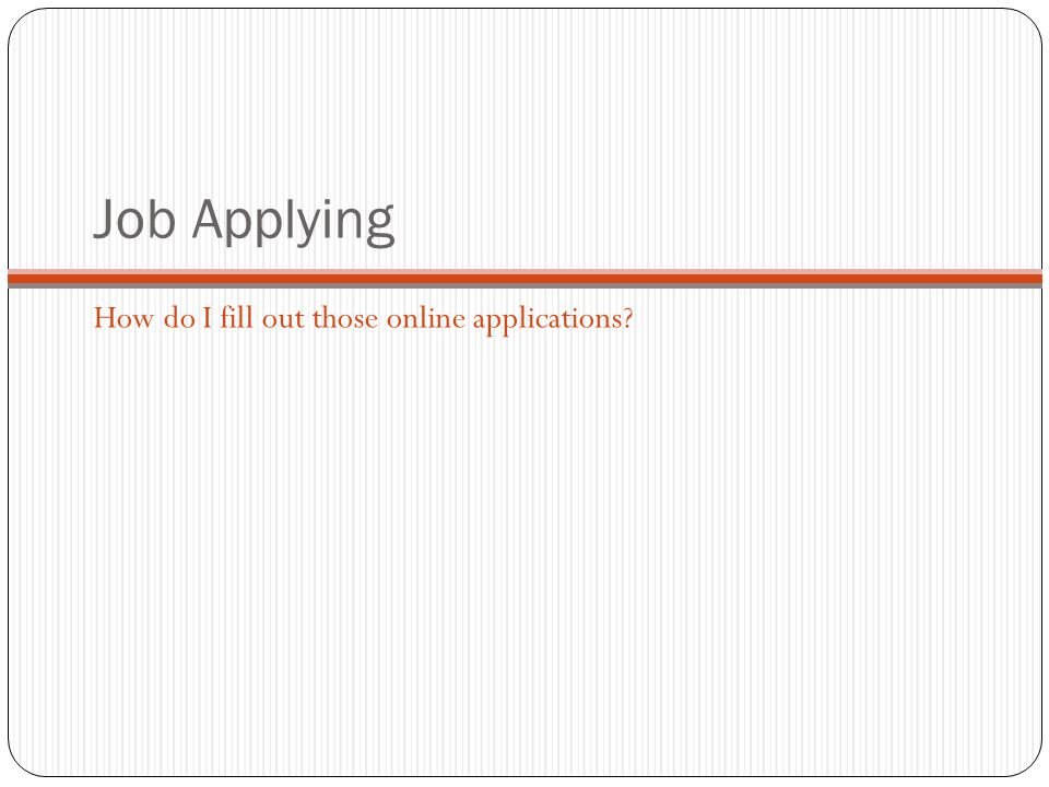 Job Applying How do I fill out those online applications