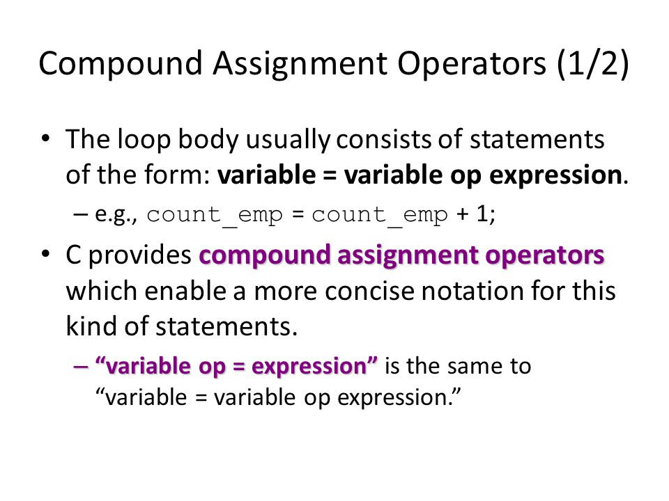 Compound Assignment Operators (1/2) The loop body usually consists of statements of the form: variable = variable op expression.