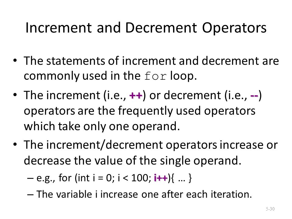 Increment and Decrement Operators The statements of increment and decrement are commonly used in the for loop.