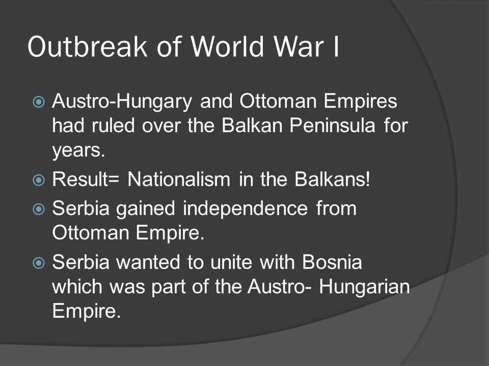 Outbreak of World War I  Austro-Hungary and Ottoman Empires had ruled over the Balkan Peninsula for years.