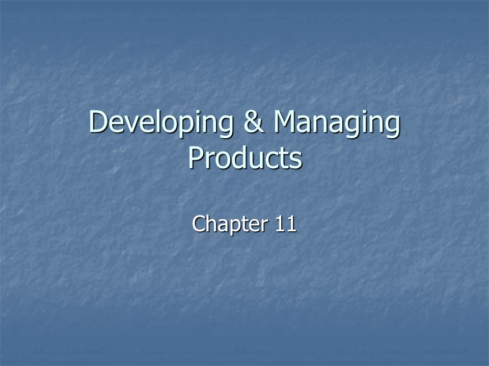 Developing & Managing Products Chapter 11